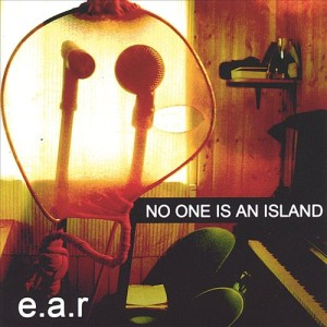 E.A.R. No One Is an Island 2005